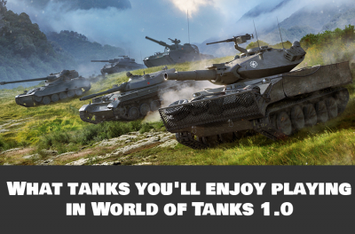 What tanks you'll enjoy playing  in World of Tanks 1.0